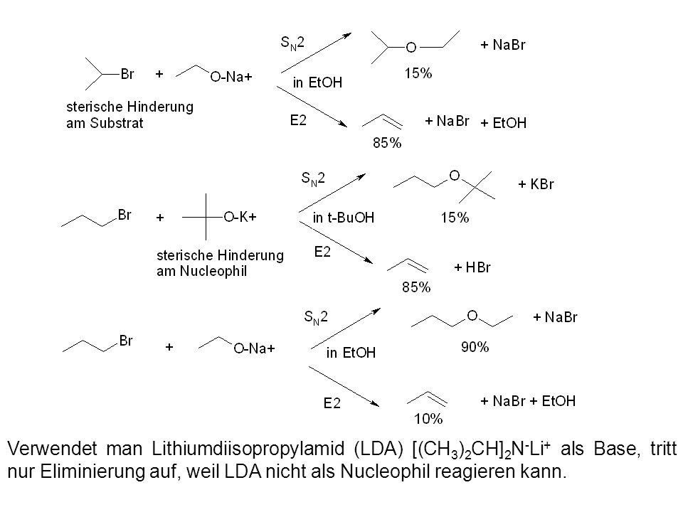 Verwendet man Lithiumdiisopropylamid (LDA) [(CH3)2CH]2N-Li+ als Base, tritt nur Eliminierung auf, weil LDA nicht als Nucleophil reagieren kann.